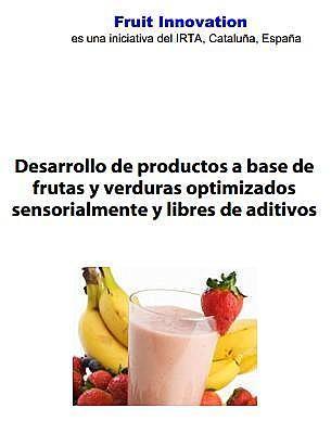Desarrollo de productos a base de frutas y verduras optimizados sensorialmente y libres de aditivos